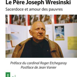 Le père Joseph Wresinski, Sacerdoce et amour des pauvres.