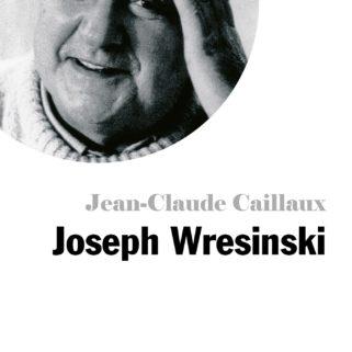 Petite vie de Joseph Wresinski –