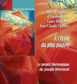 À l'école du plus pauvre – Le projet théologique de Joseph Wresinski